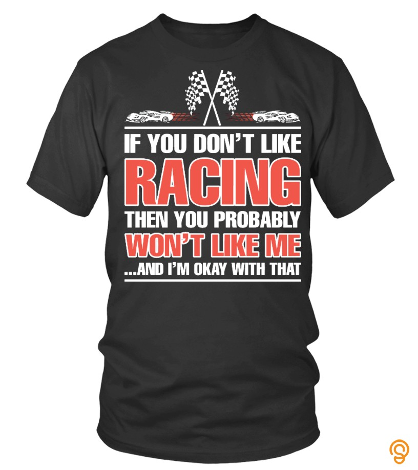 Clothing Dont Like Racing Then You Probably T Shirts Target