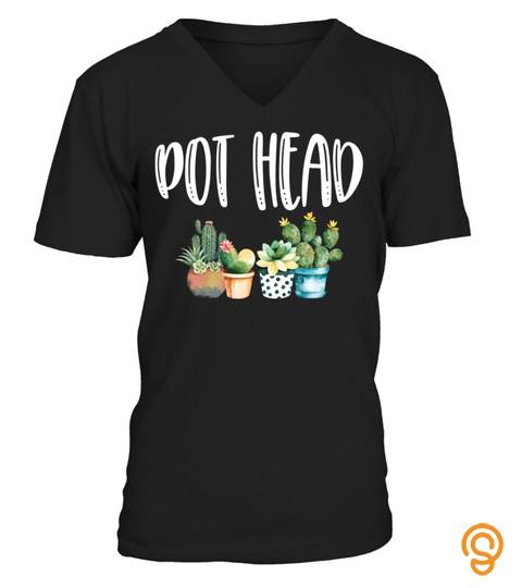 Pot Head Cactus Gardening Plant Lover Pothead Gardener Gift T Shirt