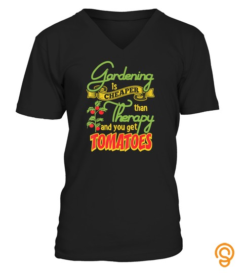 Gardening Is Cheaper Than Therapy You Get Tomatoes Tshirt