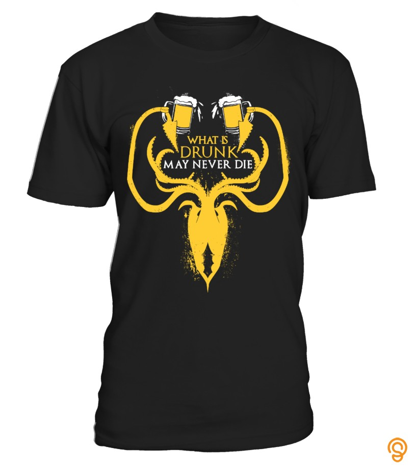 attire-what-is-drunk-may-never-die-t-shirt-t-shirts-sayings-men