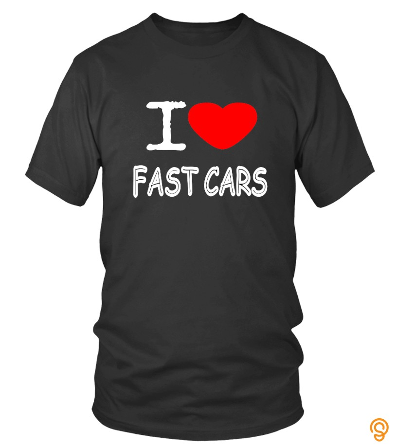 Crisp I LOVE FAST CARS T Shirts Apparel