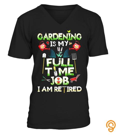 Gardening Is My Full Time Job T Shirt