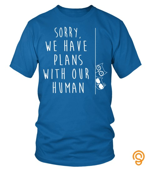 Funny Cat Shirt: Sorry We Have Plans With Our Human Cat Gift Pullover Hoodie