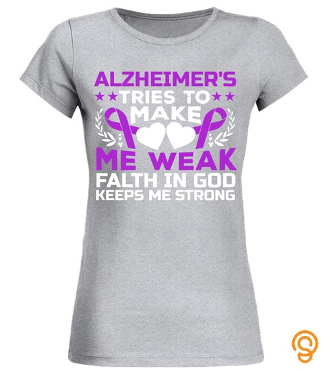 Alzheimers Tries To Make Me Weak Faith In God Keeps Me Strong