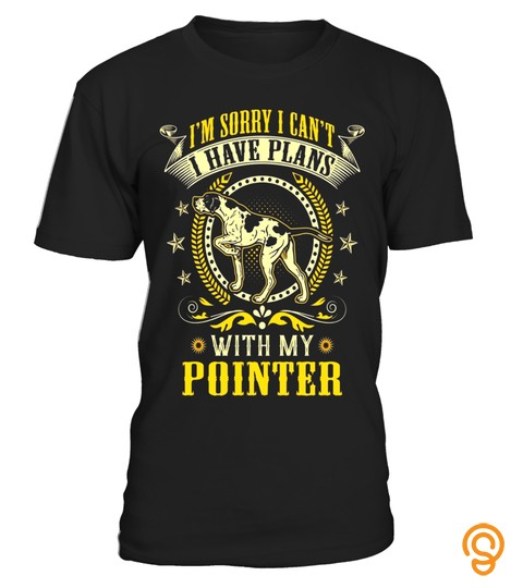 Sorry I Have Plans With My English Pointer Dog Lover T Shirt