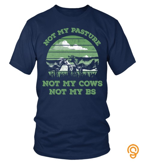 Not My Pasture Not My Cows Not My Bs