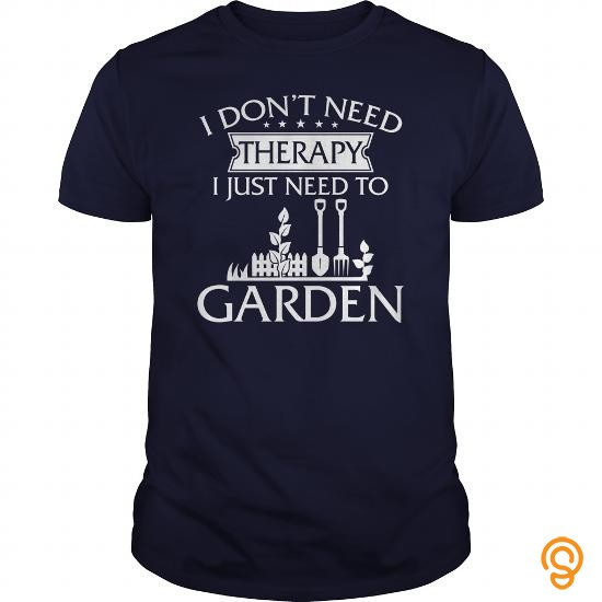 crisp-i-dont-need-therapy-i-just-need-to-garden-t-shirts-sayings