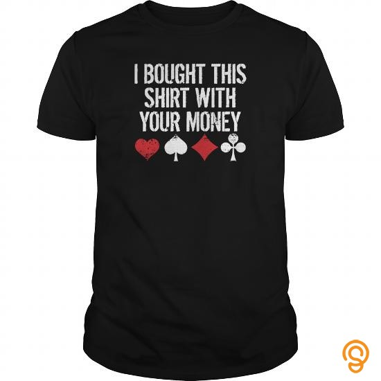 custom-i-bought-this-shirt-with-your-money-funny-poker-t-shirts-sale