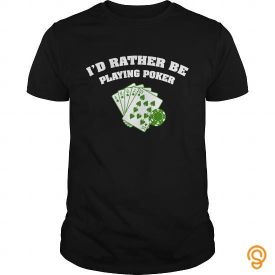 exciting-id-rather-be-playing-poker-tee-shirts-buy-now