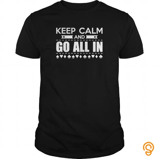 durable-keep-calm-and-go-all-in-poker-shirt-tee-shirts-sayings