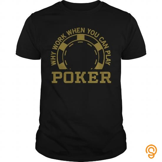 perfect-fit-why-work-when-you-can-play-poker-t-shirts-t-shirts-material