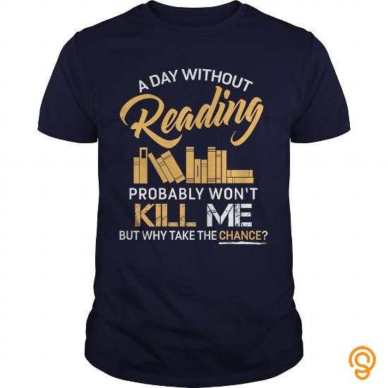 detailed-a-day-without-reading-probably-wont-kill-me-but-why-take-a-chance-t-shirt-tee-shirts-sayings