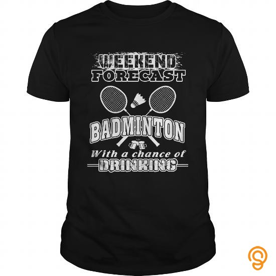 Drapey  Badminton T Shirt Weekend Forecast With A Change Of Drinking Tee Shirts Sayings Men