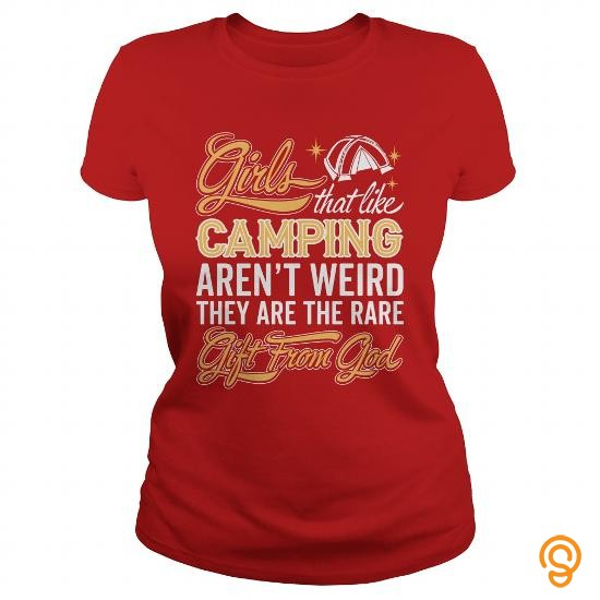 Personal Style Girls Thats Like Camping Arent Weird They Are The Rare Gift From God T Shirt T Shirts Material