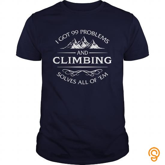 trendsetting-i-got-99-problems-and-climbing-solves-all-of-em-tshirt-t-shirts-sayings-and-quotes