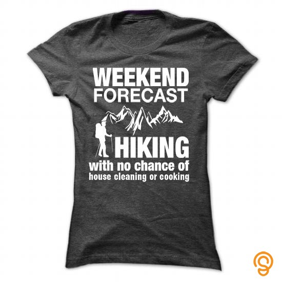 personal-style-weekend-forecast-hiking-with-no-chance-of-house-cleaning-of-cooking-t-shirts-wholesale