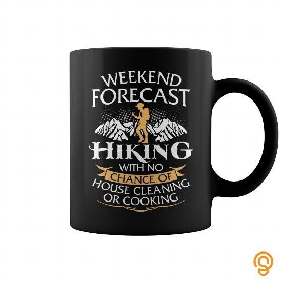 perfect-weekend-forecast-hiking-with-no-chance-of-house-cleaning-or-cooking-mug-t-shirts-sayings