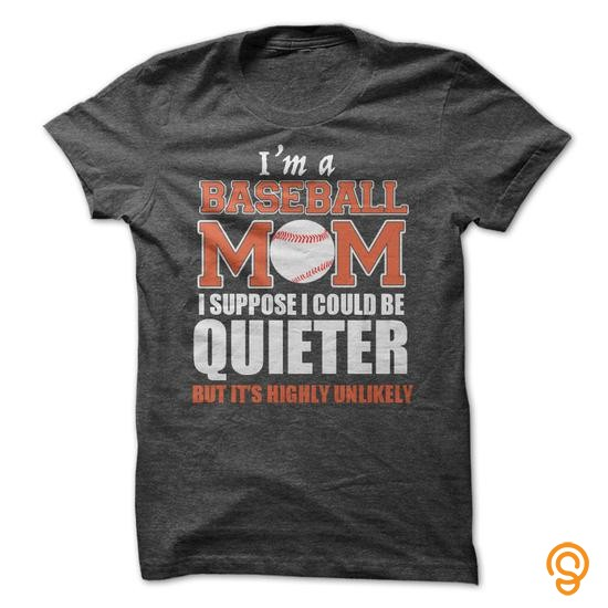 stylish-im-a-baseball-mom-i-suppose-i-could-be-quieter-tee-shirts-sayings-men