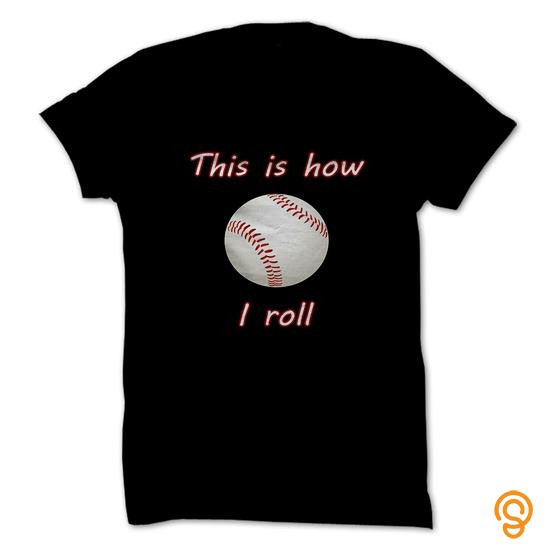 tailored-how-i-roll-baseball-tee-shirts-printing