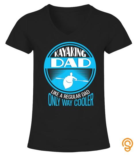 Funny Best Gift For Kayakers Kayaking Dad Kayak Tshirt