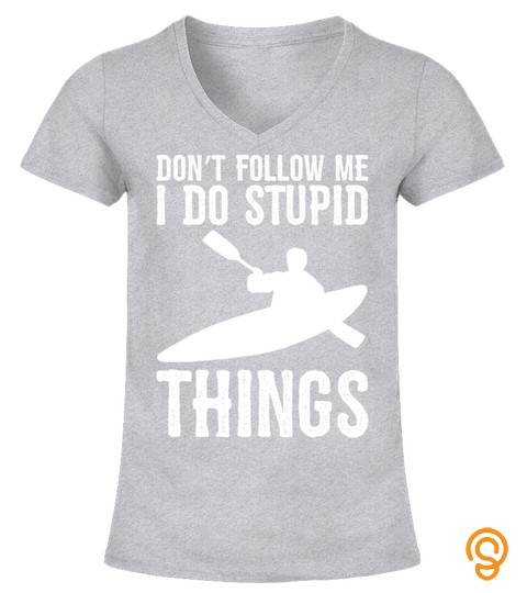 Don't Follow Me I Do Stupid Things Kayaking Canoe Kayaker Sweatshirt