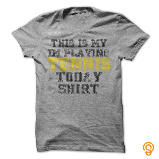 Available Now This is my Im Playing Tennis Today T Shirt T Shirts Buy Online