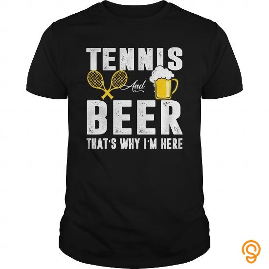 Individual Style Tennis And Beer That's Why I'm Here T shirt T Shirts For Adults