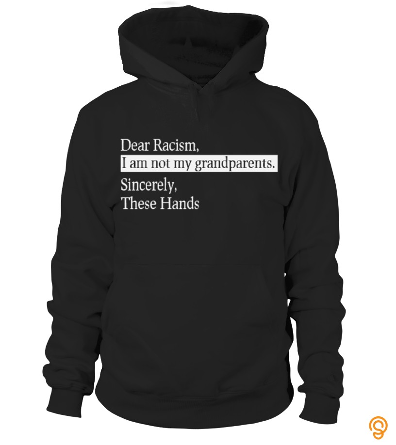 reliable-dear-racism-i-am-not-my-grandparents-tee-shirts-gift