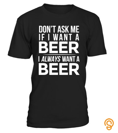 I Always Want A Beer
