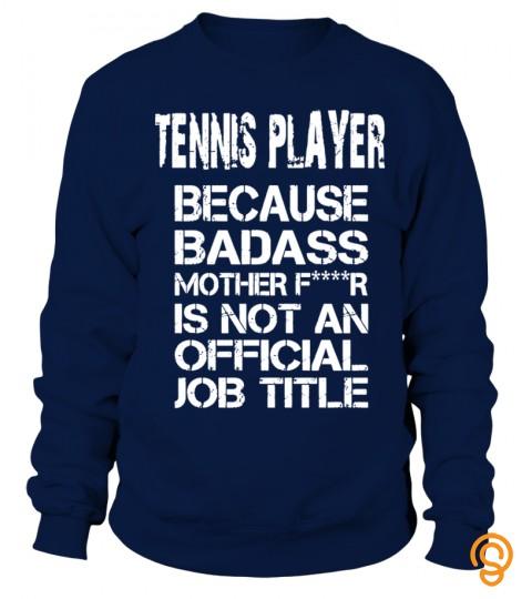 Tennis Player Because Badass Mother Tshirts