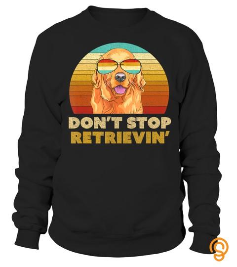 Don't Stop Retrieving Shirt. Retro Golden Retriever Tshirt