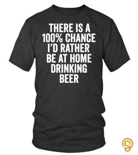 I'd Rather Be At Home Drinking Beer