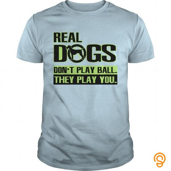 Perfect Fit Real dogs don't play ball T Shirts Ideas