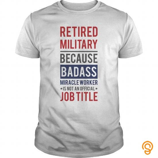 sale-priced-retired-military-because-badass-tee-shirts-graphic