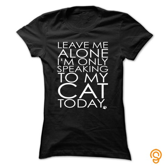 practical-leave-me-alone-i-am-only-speaking-to-my-cat-today-tee-shirts-for-sale