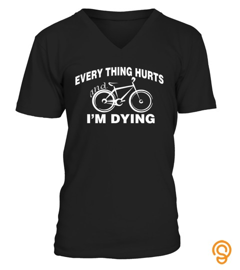 Funny Cycling Shirt Everything Hurts Bicycle Cyclist T Shirt