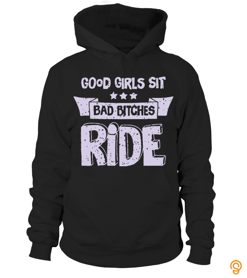 style-good-girls-sit-bad-bitches-ride-tee-shirts-apparel