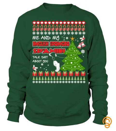 My English Springer Spaniel Talk Shit About You Christmas Funny Sweatshirt Gifts T Shirt