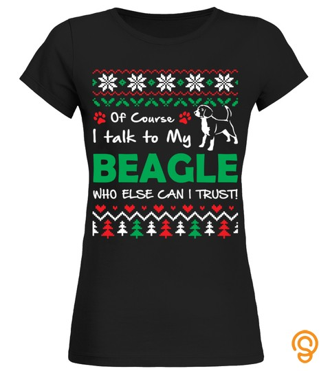 I Talk To My Beagle Christmas Funny Sweatshirt Gifts T Shirt