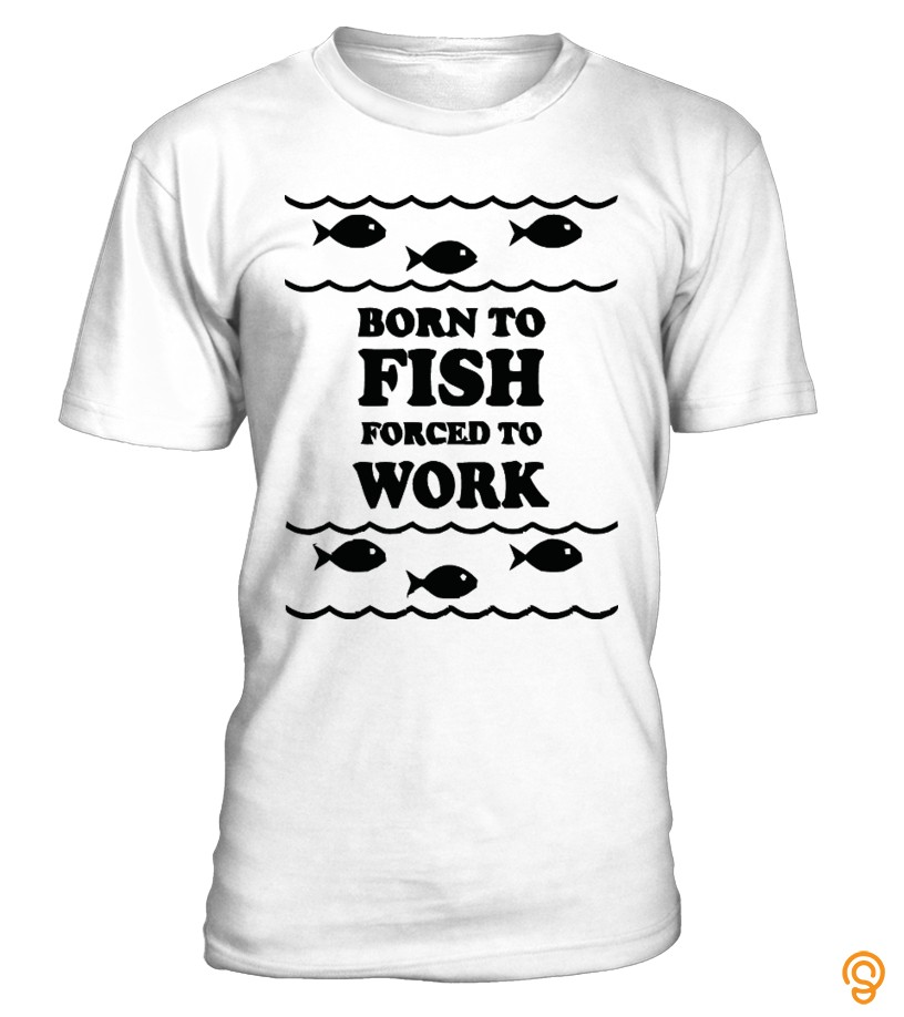 comfort-born-to-fish-forced-to-work-t-shirt-t-shirts-sayings-and-quotes
