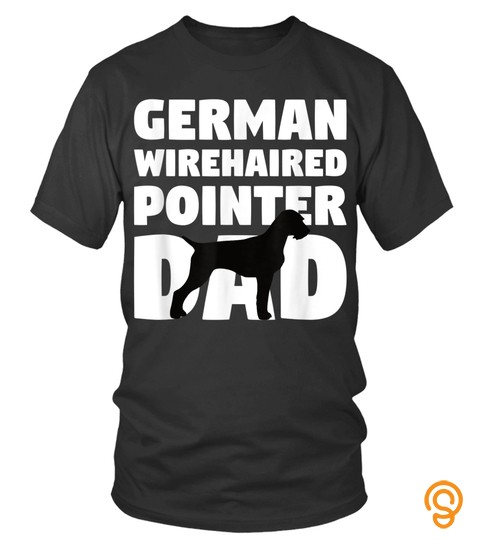 Dog Tshirt   Funny Gift For Dog Father German Wirehaired Pointer Dad Tshirt