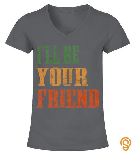 I Will Be Your Friend Shirt Anti Bullying Friendship Love T Shirt Hoodie