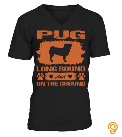 Pug Dog Long Round And On The Ground Tsh