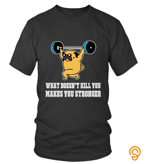 Dog Pug Shirts What Doesn't Kill You Makes You Stronger T shirts Hoodies Sweatshirts