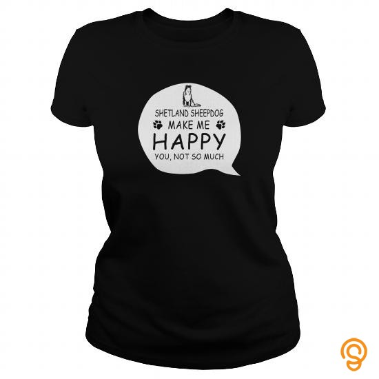 printed-shetland-sheepdogs-make-me-happy-you-not-so-much-tee-shirts-sayings