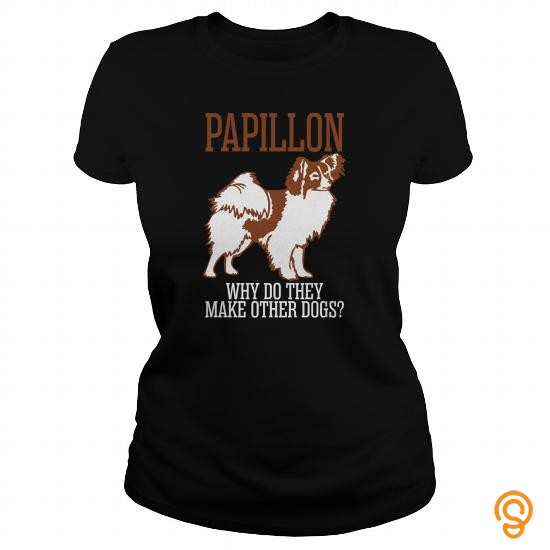 Trendsetting Papillon Why Do They Make Other Dogs Tee Shirts Review