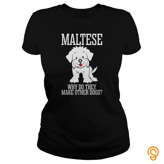 fashionable-maltese-why-do-they-make-other-dogs-t-shirts-design