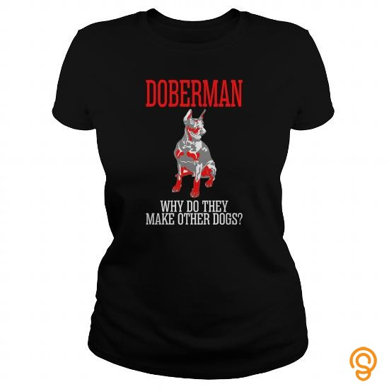 brand-doberman-why-do-they-make-other-dogs-t-shirts-sayings-and-quotes
