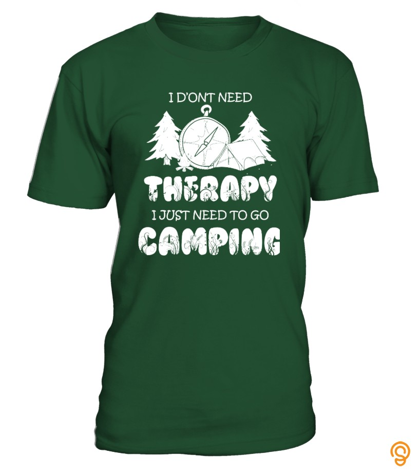 Personalised DON'T NEED THERAPY   NEED TO GO CAMPING Tee Shirts Clothing Brand