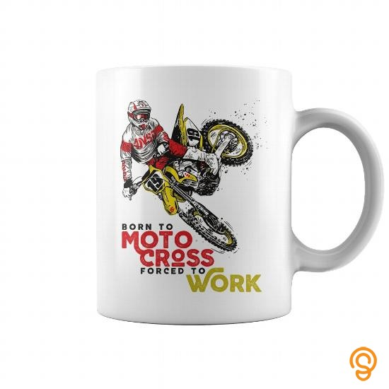 Trendsetter Born To Motocross Forced To Work Mug Tee Shirts Gift
